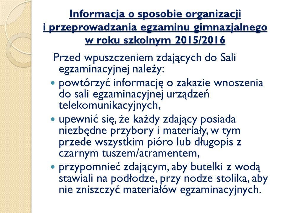 Informacja o sposobie organizacji i przeprowadzania egzaminu gimnazjalnego w roku szkolnym 2015/2016 Przed wpuszczeniem zdających do Sali egzaminacyjn