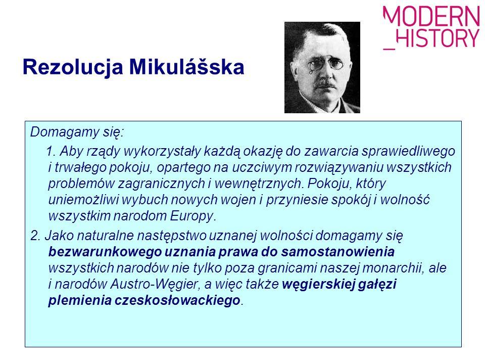 Rezolucja Mikulášska Domagamy się: 1. Aby rządy wykorzystały każdą okazję do zawarcia sprawiedliwego i trwałego pokoju, opartego na uczciwym rozwiązyw