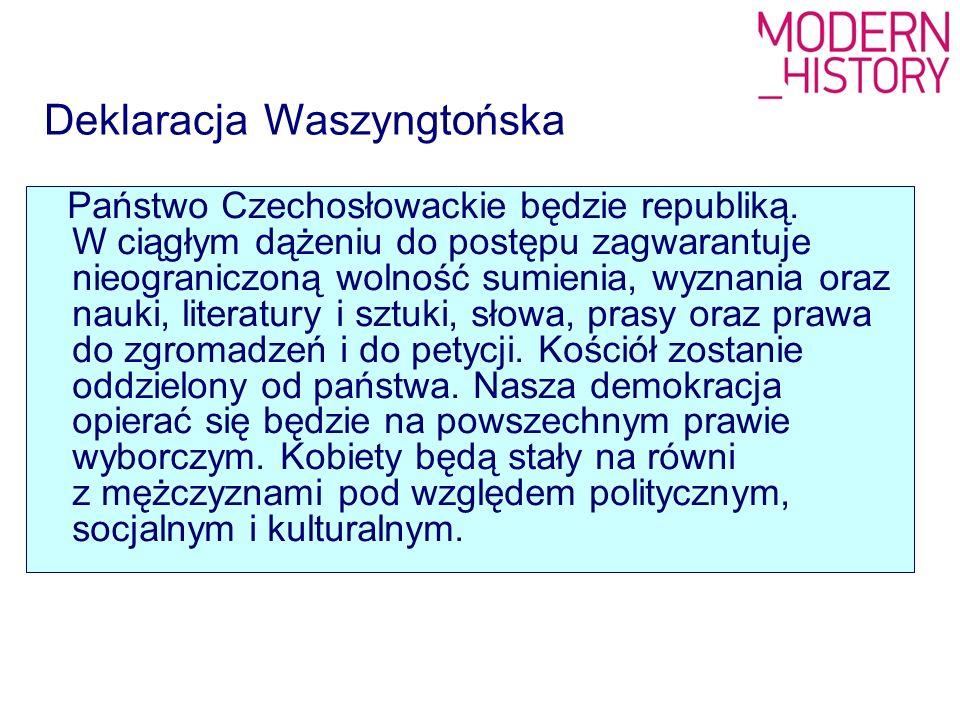 Deklaracja Waszyngtońska Państwo Czechosłowackie będzie republiką. W ciągłym dążeniu do postępu zagwarantuje nieograniczoną wolność sumienia, wyznania