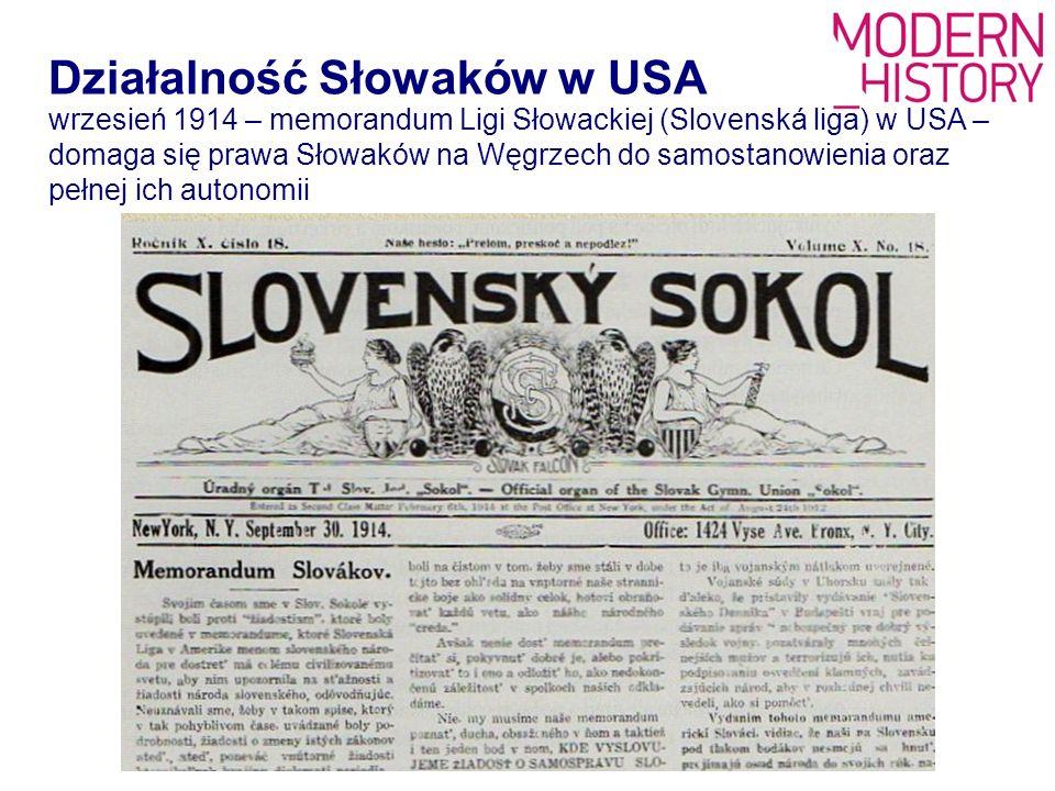 Działalność Słowaków w USA wrzesień 1914 – memorandum Ligi Słowackiej (Slovenská liga) w USA – domaga się prawa Słowaków na Węgrzech do samostanowieni