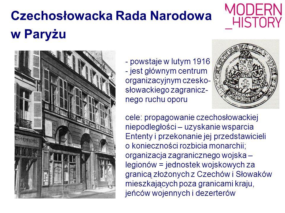 Czechosłowacka Rada Narodowa w Paryżu - powstaje w lutym 1916 - jest głównym centrum organizacyjnym czesko- słowackiego zagranicz- nego ruchu oporu ce