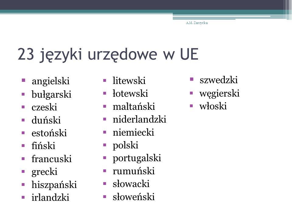 23 języki urzędowe w UE  angielski  bułgarski  czeski  duński  estoński  fiński  francuski  grecki  hiszpański  irlandzki A.M.