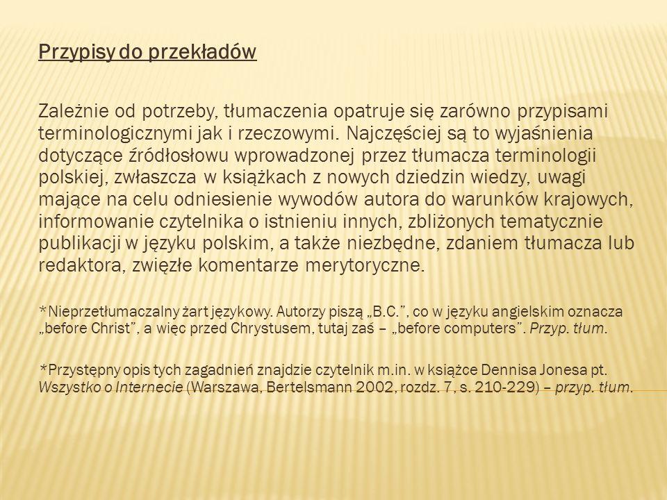 Przypisy do przekładów Zależnie od potrzeby, tłumaczenia opatruje się zarówno przypisami terminologicznymi jak i rzeczowymi. Najczęściej są to wyjaśni