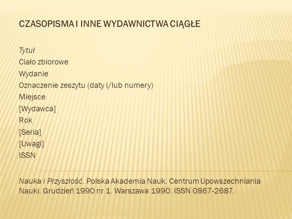 CZASOPISMA I INNE WYDAWNICTWA CIĄGŁE Tytuł Ciało zbiorowe Wydanie Oznaczenie zeszytu (daty i/lub numery) Miejsce [Wydawca] Rok [Seria] [Uwagi] ISSN Na