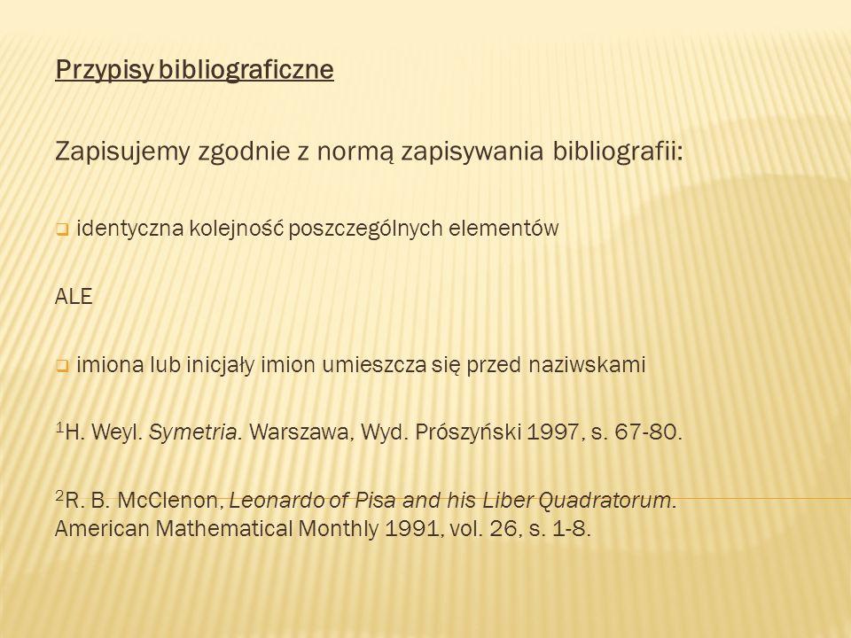 Przypisy bibliograficzne Zapisujemy zgodnie z normą zapisywania bibliografii:  identyczna kolejność poszczególnych elementów ALE  imiona lub inicjał