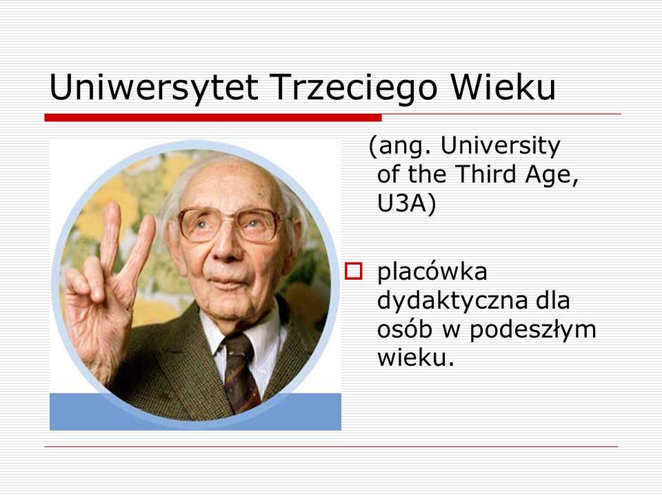 (ang. University of the Third Age, U3A)  placówka dydaktyczna dla osób w podeszłym wieku.