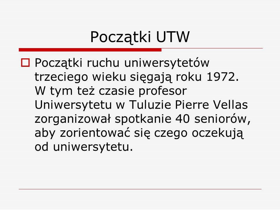 Początki UTW  Początki ruchu uniwersytetów trzeciego wieku sięgają roku 1972. W tym też czasie profesor Uniwersytetu w Tuluzie Pierre Vellas zorganiz