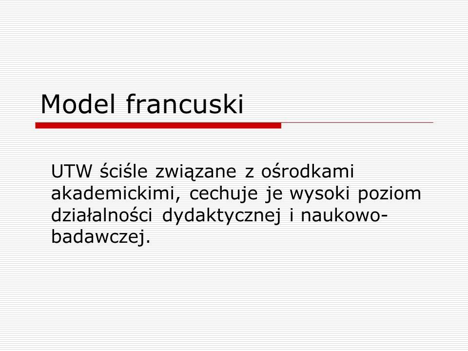 Model francuski UTW ściśle związane z ośrodkami akademickimi, cechuje je wysoki poziom działalności dydaktycznej i naukowo- badawczej.
