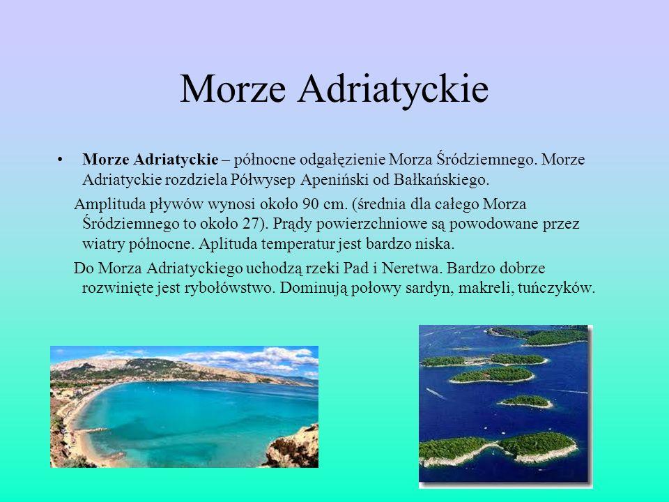 Morze Adriatyckie Morze Adriatyckie – północne odgałęzienie Morza Śródziemnego. Morze Adriatyckie rozdziela Półwysep Apeniński od Bałkańskiego. Amplit