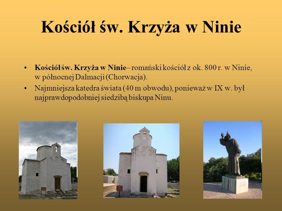 Kościół św. Krzyża w Ninie Kościół św. Krzyża w Ninie– romański kościół z ok. 800 r. w Ninie, w północnej Dalmacji (Chorwacja). Najmniejsza katedra św
