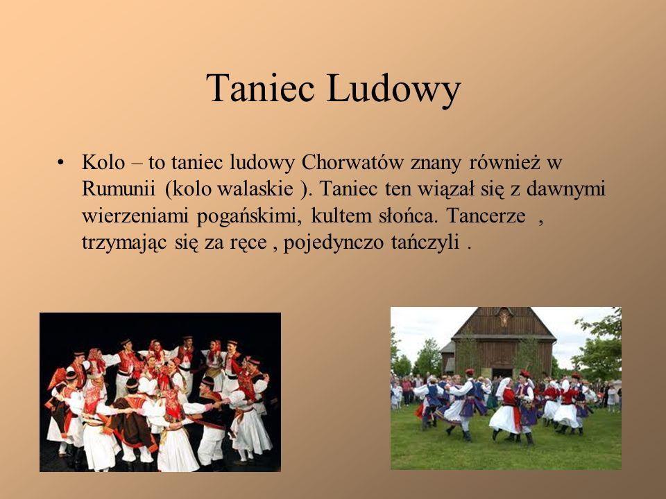 Taniec Ludowy Kolo – to taniec ludowy Chorwatów znany również w Rumunii (kolo walaskie ). Taniec ten wiązał się z dawnymi wierzeniami pogańskimi, kult
