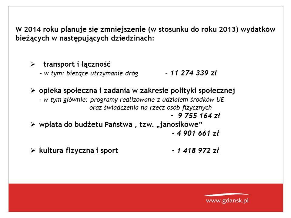 W 2014 roku planuje się zmniejszenie (w stosunku do roku 2013) wydatków bieżących w następujących dziedzinach:  transport i łączność - w tym: bieżące
