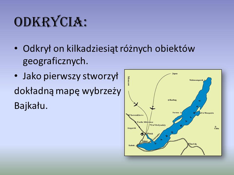 Odkrycia: Odkrył on kilkadziesiąt różnych obiektów geograficznych. Jako pierwszy stworzył dokładną mapę wybrzeży Bajkału.