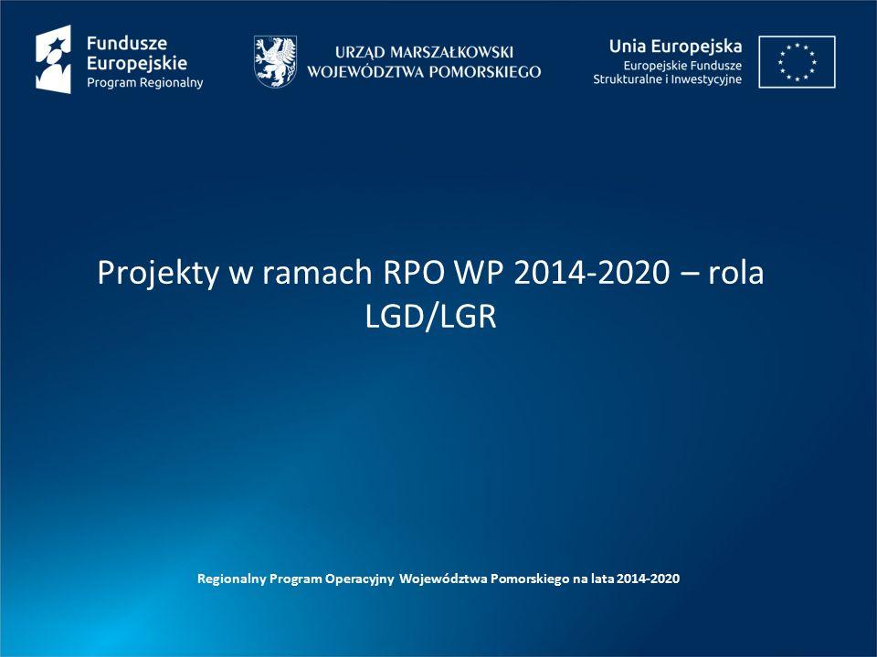 Projekty w ramach RPO WP 2014-2020 – rola LGD/LGR Regionalny Program Operacyjny Województwa Pomorskiego na lata 2014-2020