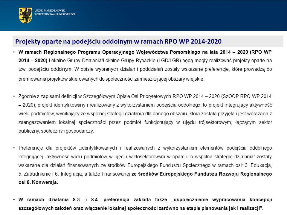 Projekty oparte na podejściu oddolnym w ramach RPO WP 2014-2020 W ramach Regionalnego Programu Operacyjnego Województwa Pomorskiego na lata 2014 – 2020 (RPO WP 2014 – 2020) Lokalne Grupy Działania/Lokalne Grupy Rybackie (LGD/LGR) będą mogły realizować projekty oparte na tzw.