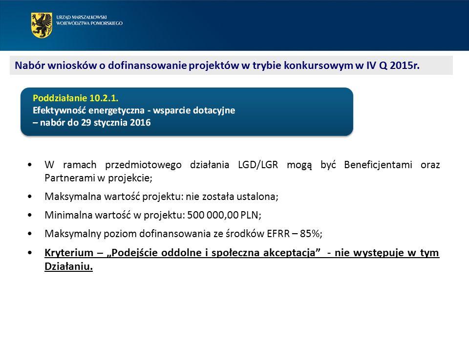 """W ramach przedmiotowego działania LGD/LGR mogą być Beneficjentami oraz Partnerami w projekcie; Maksymalna wartość projektu: nie została ustalona; Minimalna wartość w projektu: 500 000,00 PLN; Maksymalny poziom dofinansowania ze środków EFRR – 85%; Kryterium – """"Podejście oddolne i społeczna akceptacja - nie występuje w tym Działaniu."""