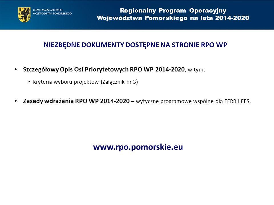 Regionalny Program Operacyjny Województwa Pomorskiego na lata 2014-2020 NIEZBĘDNE DOKUMENTY DOSTĘPNE NA STRONIE RPO WP Szczegółowy Opis Osi Priorytetowych RPO WP 2014-2020, w tym: kryteria wyboru projektów (Załącznik nr 3) Zasady wdrażania RPO WP 2014-2020 – wytyczne programowe wspólne dla EFRR i EFS.