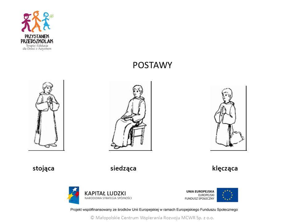 POSTAWY © Małopolskie Centrum Wspierania Rozwoju MCWR Sp. z o.o. Sstojąca siedząca klęcząca