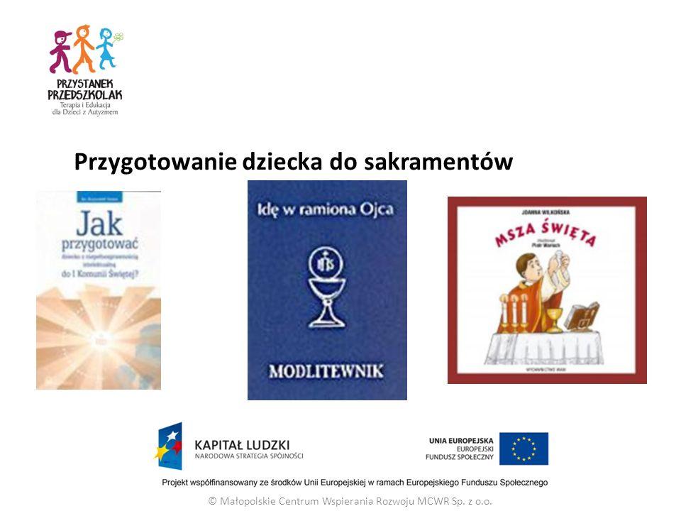 © Małopolskie Centrum Wspierania Rozwoju MCWR Sp. z o.o. Przygotowanie dziecka do sakramentów