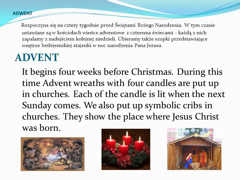 ADWENT Rozpoczyna się na cztery tygodnie przed Świętami Bożego Narodzenia. W tym czasie ustawiane są w kościołach wieńce adwentowe z czterema świecami