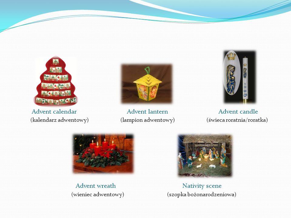 Advent calendar Advent lantern Advent candle (kalendarz adwentowy) (lampion adwentowy) (świeca roratnia/roratka) Advent wreath Nativity scene (wieniec