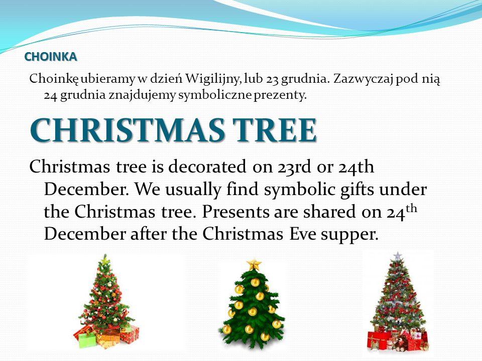 CHOINKA Choinkę ubieramy w dzień Wigilijny, lub 23 grudnia. Zazwyczaj pod nią 24 grudnia znajdujemy symboliczne prezenty. CHRISTMAS TREE Christmas tre