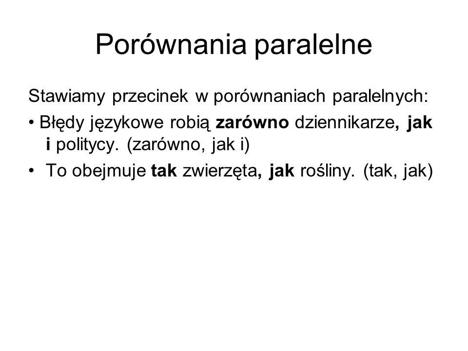Porównania paralelne Stawiamy przecinek w porównaniach paralelnych: Błędy językowe robią zarówno dziennikarze, jak i politycy.