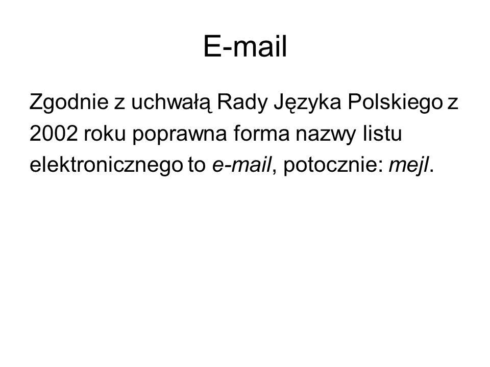 E-mail Zgodnie z uchwałą Rady Języka Polskiego z 2002 roku poprawna forma nazwy listu elektronicznego to e-mail, potocznie: mejl.