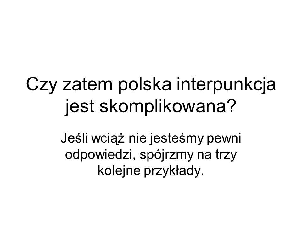 Czy zatem polska interpunkcja jest skomplikowana.