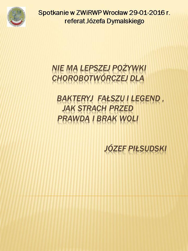 Spotkanie w ZWiRWP Wrocław 29-01-2016 r.referat Józefa Dymalskiego Szanowni państwo .