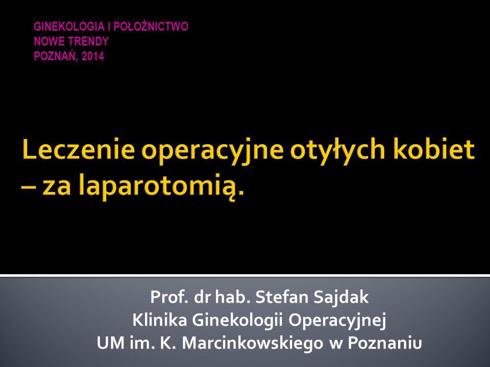 Prof. dr hab. Stefan Sajdak Klinika Ginekologii Operacyjnej UM im.
