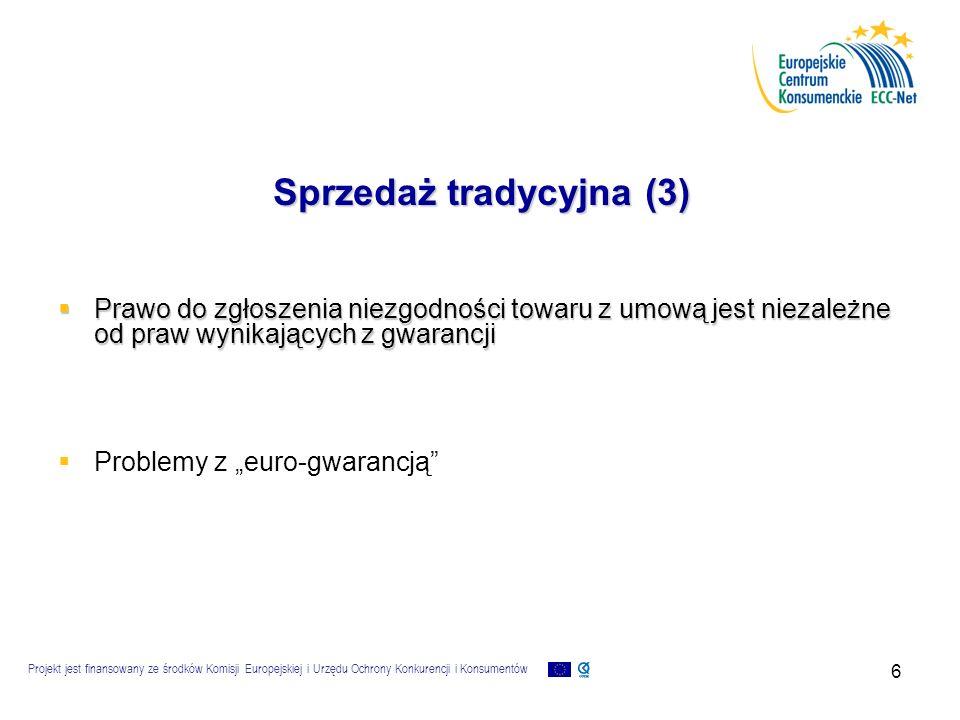 """Projekt jest finansowany ze środków Komisji Europejskiej i Urzędu Ochrony Konkurencji i Konsumentów 6 Sprzedaż tradycyjna (3)  Prawo do zgłoszenia niezgodności towaru z umową jest niezależne od praw wynikających z gwarancji   Problemy z """"euro-gwarancją"""