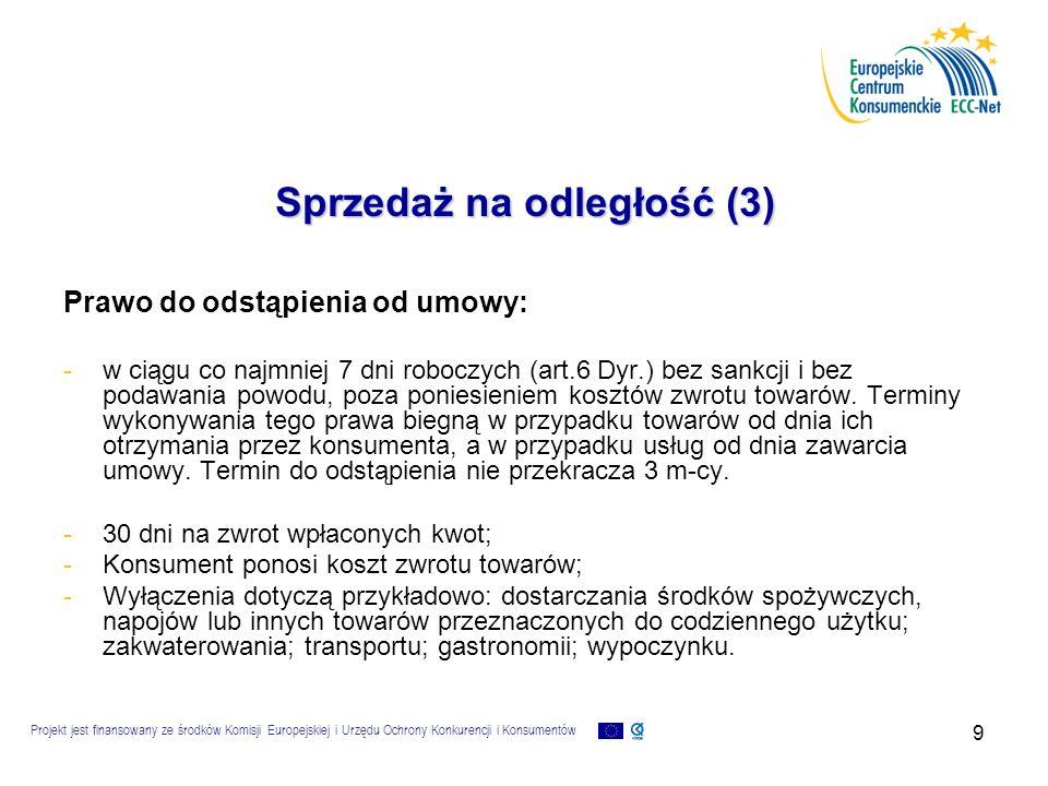 Projekt jest finansowany ze środków Komisji Europejskiej i Urzędu Ochrony Konkurencji i Konsumentów 10 Sprzedaż na odległość (4) Dostawa niezamówiona: - -zakazane jest dostarczanie lub świadczenie konsumentowi towarów lub usług uprzednio przez niego niezamówionych, w przypadku gdy za dostawę lub świadczenie żądana jest zapłata, - -w przypadku niezamówionej dostawy lub świadczenia brak odpowiedzi nie może zostać uznany za zgodę (art.