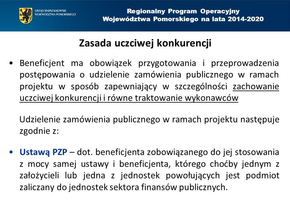 Regionalny Program Operacyjny Województwa Pomorskiego na lata 2014-2020 Zasada uczciwej konkurencji Zasadą konkurencyjności – zamówienia o wartości powyżej 50 tys.