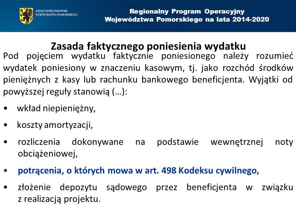 Regionalny Program Operacyjny Województwa Pomorskiego na lata 2014-2020 Zasada faktycznego poniesienia wydatku Pod pojęciem wydatku faktycznie poniesionego należy rozumieć wydatek poniesiony w znaczeniu kasowym, tj.