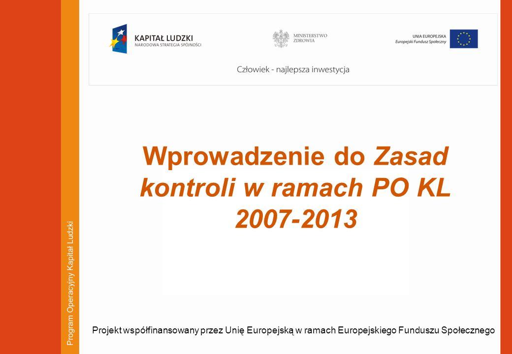 1 Wprowadzenie do Zasad kontroli w ramach PO KL 2007-2013 Projekt współfinansowany przez Unię Europejską w ramach Europejskiego Funduszu Społecznego