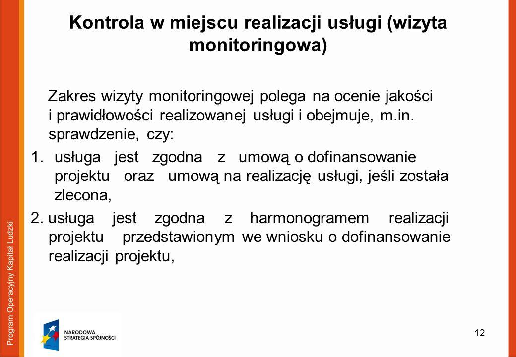 Kontrola w miejscu realizacji usługi (wizyta monitoringowa) Zakres wizyty monitoringowej polega na ocenie jakości i prawidłowości realizowanej usługi i obejmuje, m.in.