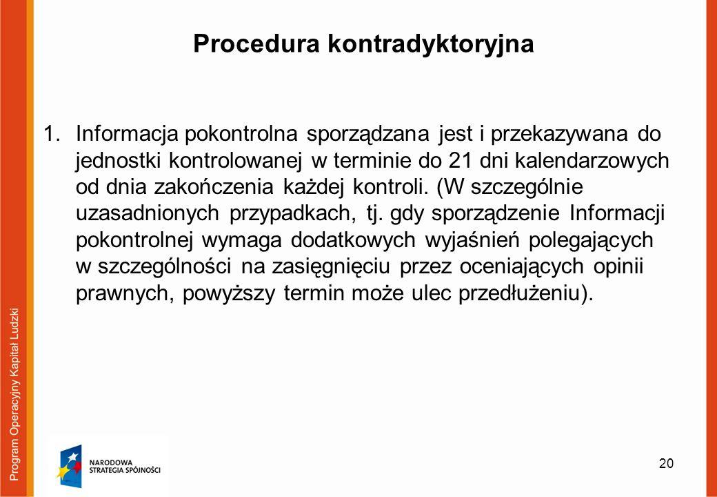 Procedura kontradyktoryjna 1.Informacja pokontrolna sporządzana jest i przekazywana do jednostki kontrolowanej w terminie do 21 dni kalendarzowych od dnia zakończenia każdej kontroli.