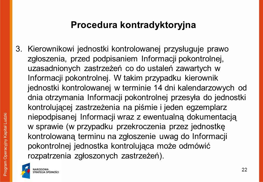 Procedura kontradyktoryjna 3.Kierownikowi jednostki kontrolowanej przysługuje prawo zgłoszenia, przed podpisaniem Informacji pokontrolnej, uzasadnionych zastrzeżeń co do ustaleń zawartych w Informacji pokontrolnej.