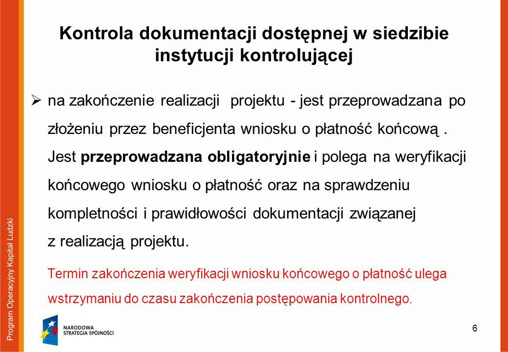 Informacje dodatkowe – inne instytucje uprawnione do przeprowadzania kontroli w ramach PO KL Instytucji Zarządzającej PO KL Instytucji Pośredniczących Instytucji Pośredniczących II Stopnia Komisja Europejska Europejski Trybunał Obrachunkowy Najwyższa Izba Kontroli Instytucja Audytowa Instytucja Certyfikująca Urzędy Kontroli Skarbowej Regionalne Izby Obrachunkowe W przypadku kontroli przez ww.