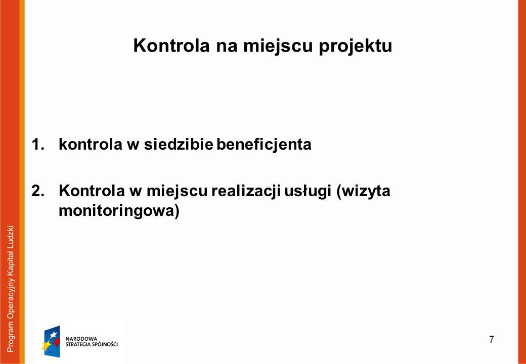 Kontrola na miejscu projektu 1.kontrola w siedzibie beneficjenta 2.Kontrola w miejscu realizacji usługi (wizyta monitoringowa) 7