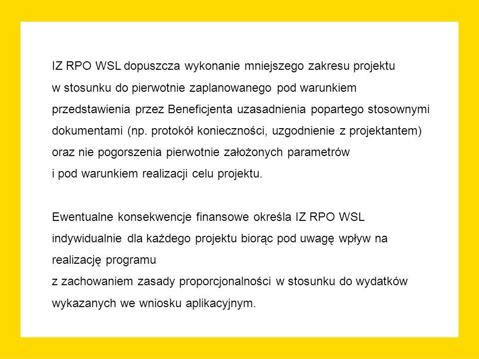 IZ RPO WSL dopuszcza wykonanie mniejszego zakresu projektu w stosunku do pierwotnie zaplanowanego pod warunkiem przedstawienia przez Beneficjenta uzasadnienia popartego stosownymi dokumentami (np.