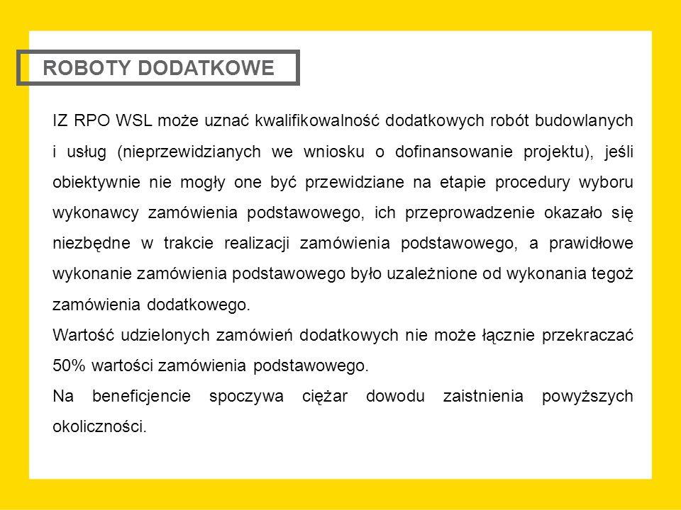 IZ RPO WSL może uznać kwalifikowalność dodatkowych robót budowlanych i usług (nieprzewidzianych we wniosku o dofinansowanie projektu), jeśli obiektywnie nie mogły one być przewidziane na etapie procedury wyboru wykonawcy zamówienia podstawowego, ich przeprowadzenie okazało się niezbędne w trakcie realizacji zamówienia podstawowego, a prawidłowe wykonanie zamówienia podstawowego było uzależnione od wykonania tegoż zamówienia dodatkowego.