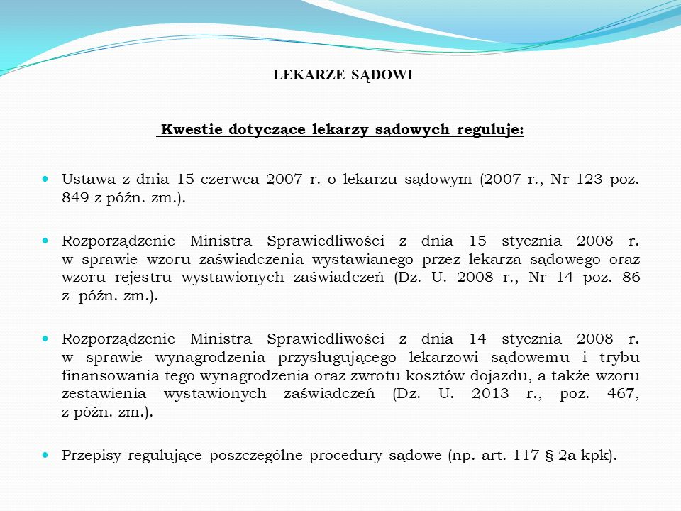 LEKARZE SĄDOWI Kwestie dotyczące lekarzy sądowych reguluje: Ustawa z dnia 15 czerwca 2007 r.