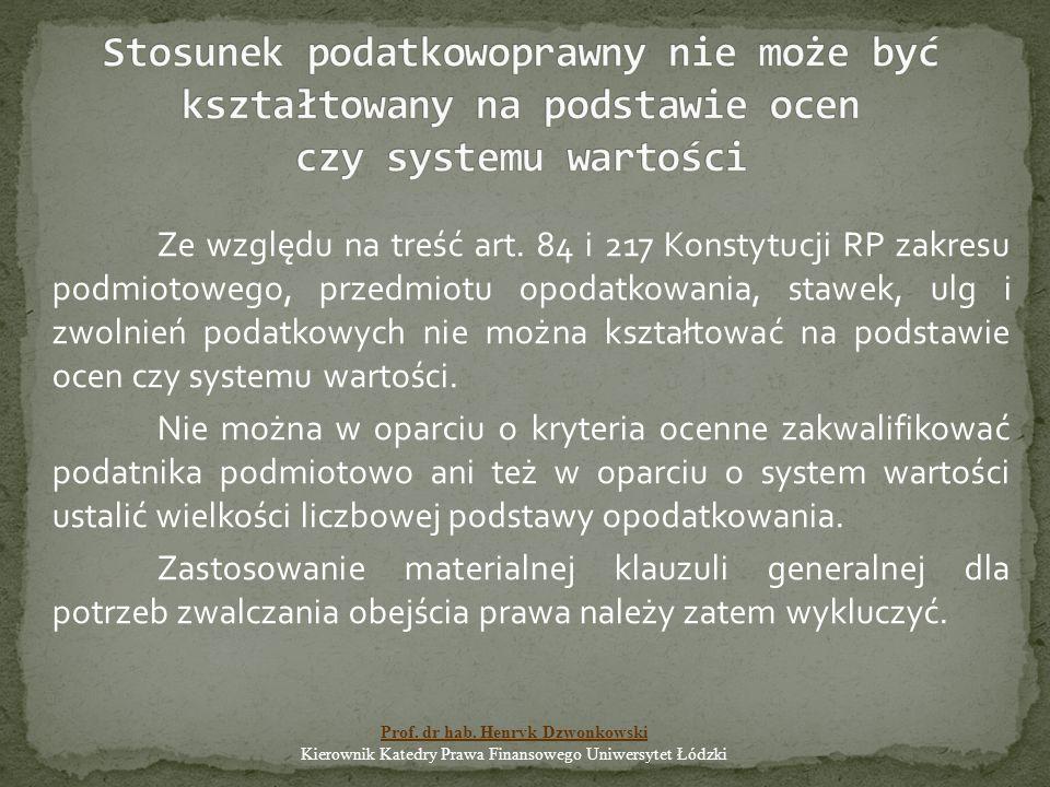 Ze względu na treść art. 84 i 217 Konstytucji RP zakresu podmiotowego, przedmiotu opodatkowania, stawek, ulg i zwolnień podatkowych nie można kształto