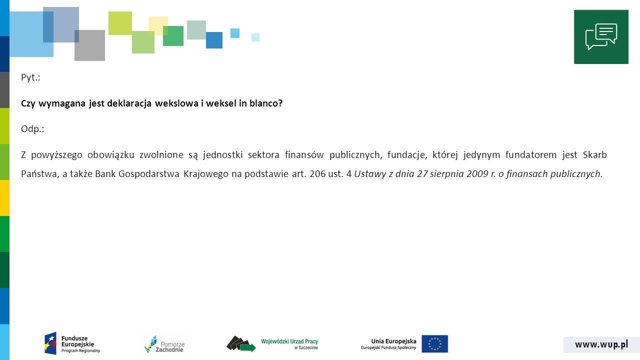 www.wup.pl Pyt.: Czy wymagana jest deklaracja wekslowa i weksel in blanco.
