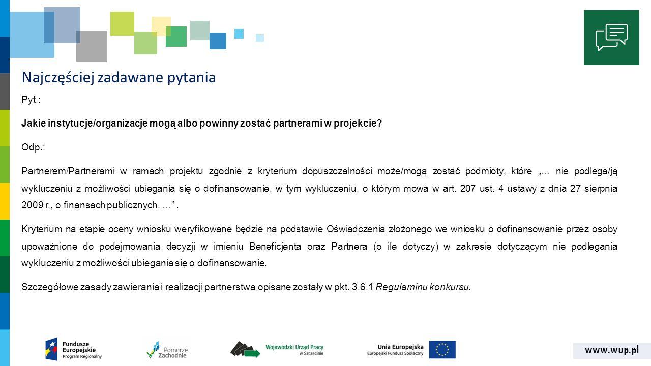 www.wup.pl Najczęściej zadawane pytania Pyt.: Jakie instytucje/organizacje mogą albo powinny zostać partnerami w projekcie.