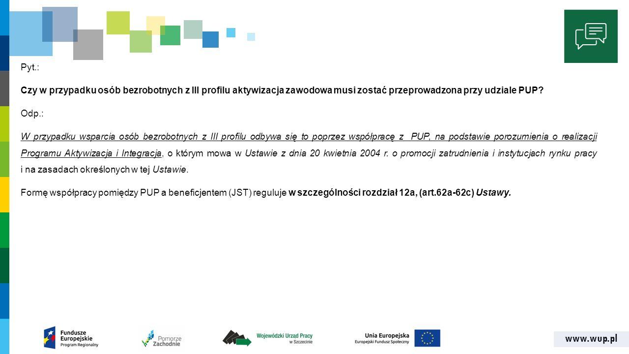 www.wup.pl Pyt.: Czy w przypadku osób bezrobotnych z III profilu aktywizacja zawodowa musi zostać przeprowadzona przy udziale PUP.