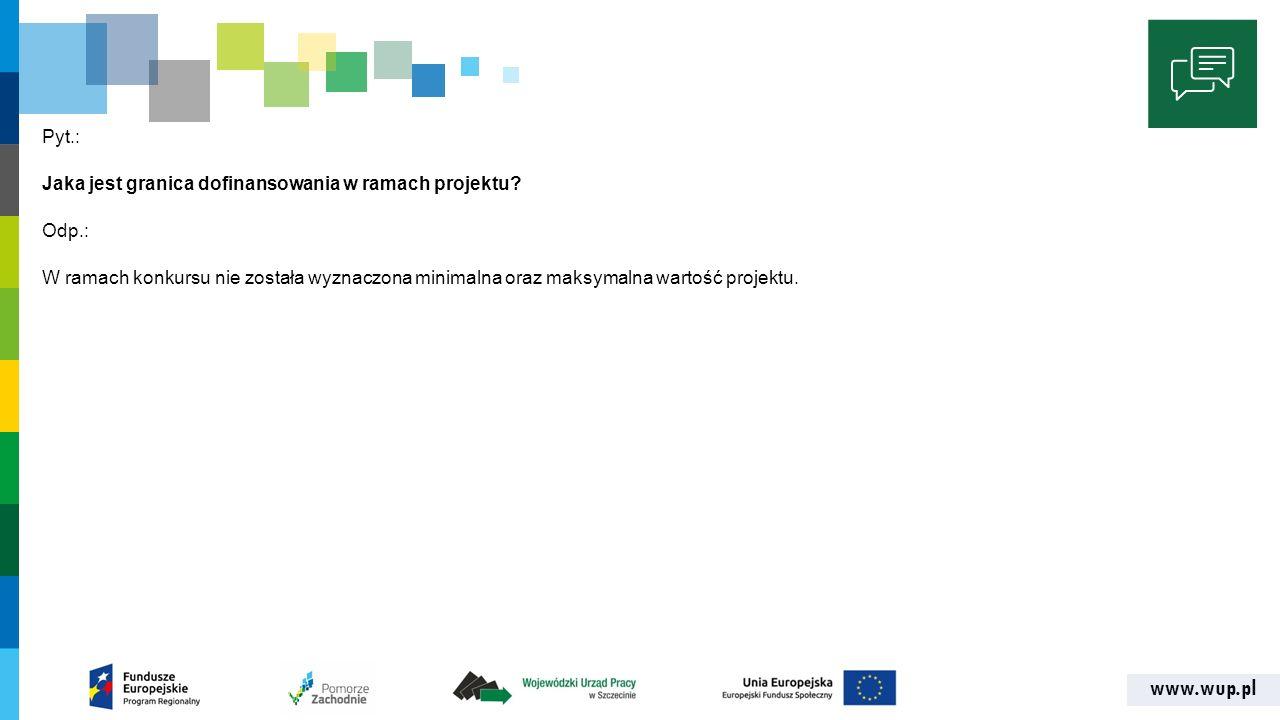 www.wup.pl Pyt.: Jaka jest granica dofinansowania w ramach projektu.