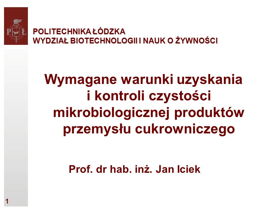1 POLITECHNIKA ŁÓDZKA WYDZIAŁ BIOTECHNOLOGII I NAUK O ŻYWNOŚCI Prof.